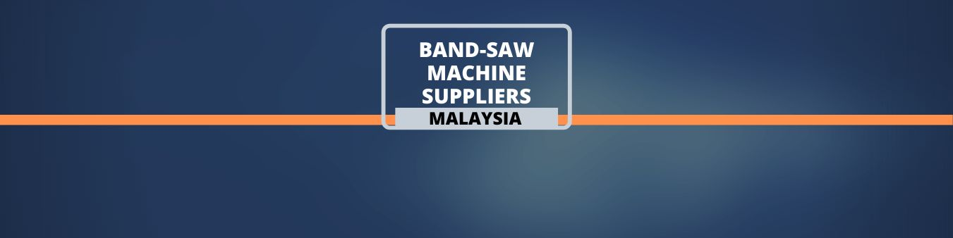 Bandsaw Machine Suppliers - Malaysia