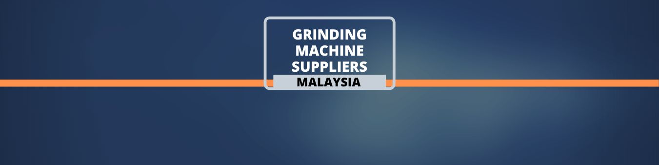 Grinding Machine Suppliers - Malaysia