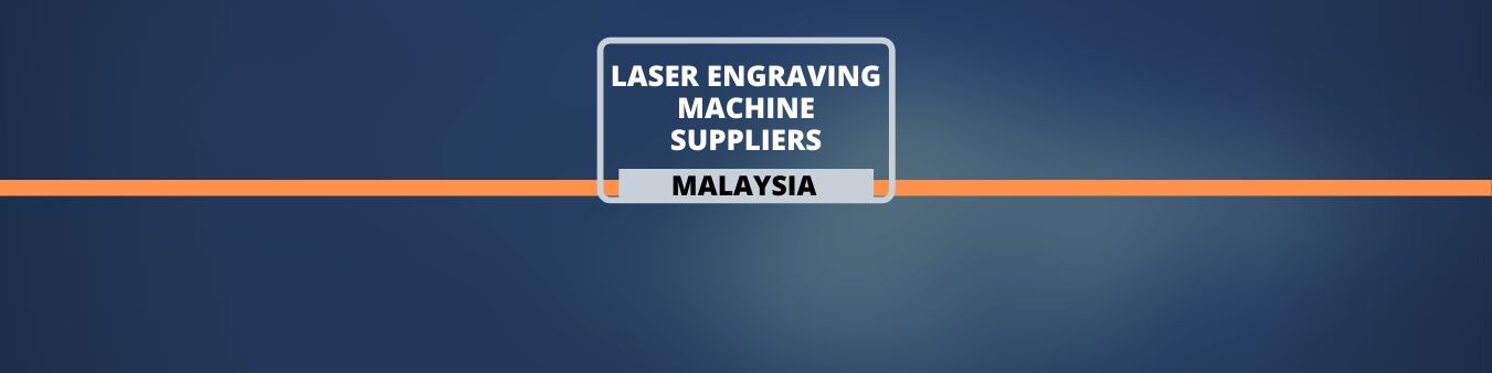 Laser Engraving Machine Suppliers - Malaysia