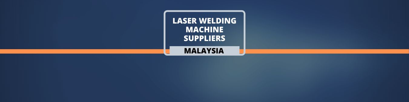 Laser welding suppliers in Malaysia