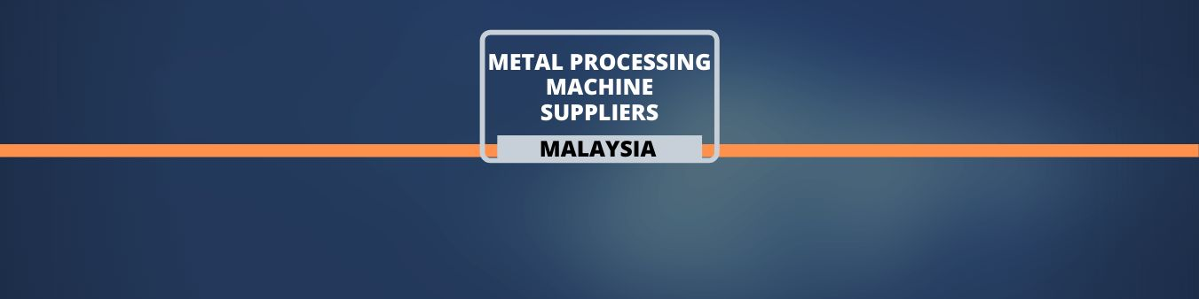 Metal Processing Machine Suppliers - Malaysia