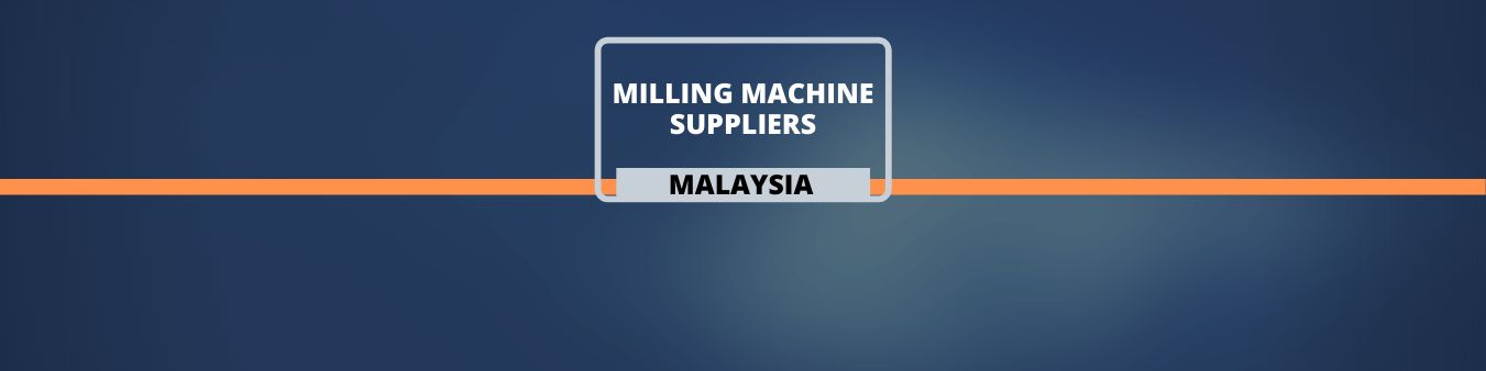 Milling Machine Suppliers - Malaysia