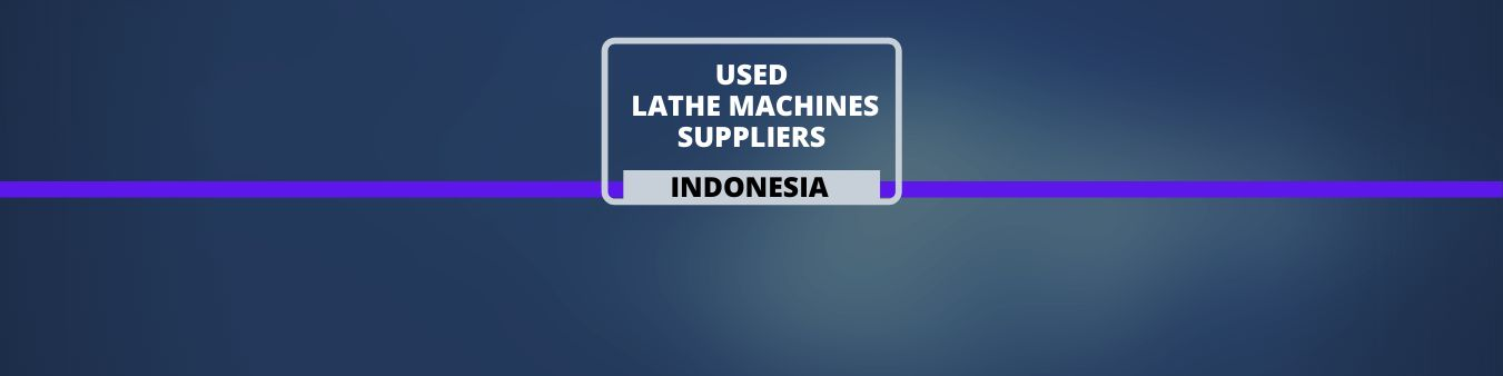 Used Lathe Machine Suppliers - Indonesia