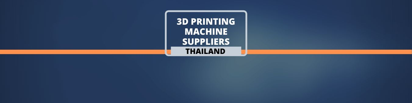 3D PRINTING MACHINE SUPPLIERS IN THAILAND