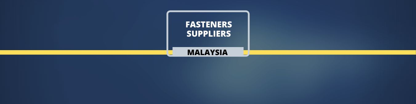 Fasteners Suppliers in Malaysia