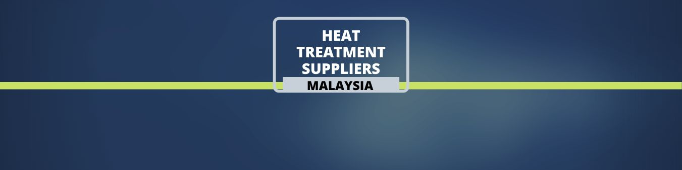 Heat Treatment Suppliers in Malaysia