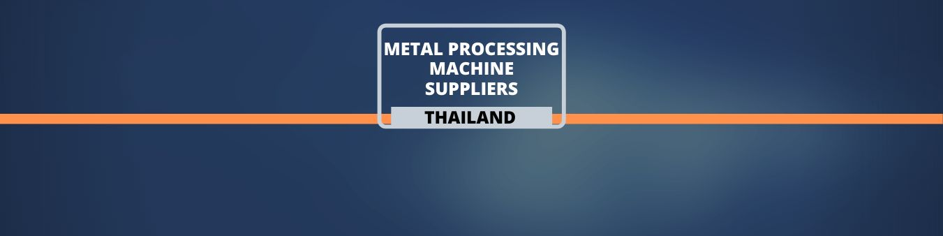 Metal Processing Machine suppliers in Thailand