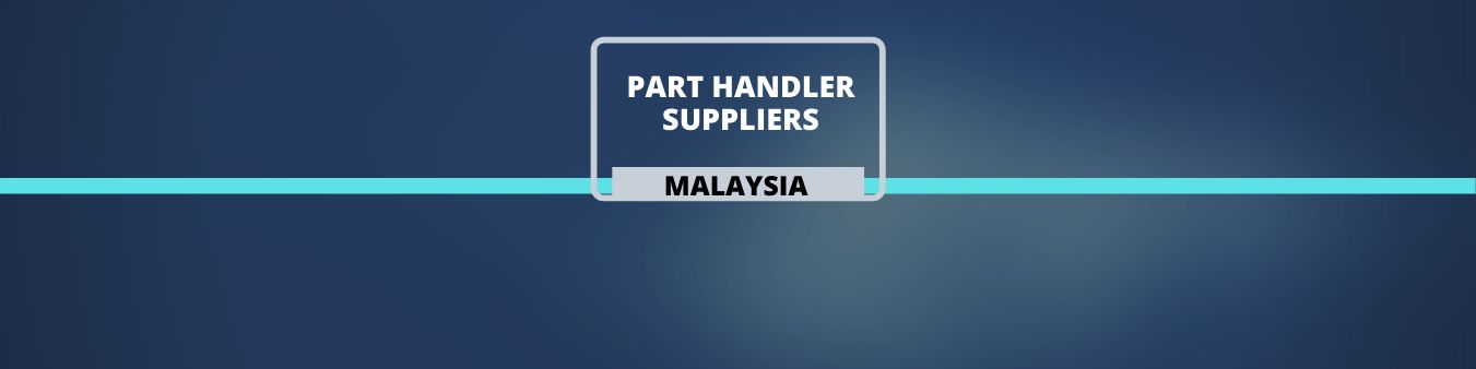 Part Handler Suppliers in Malaysia