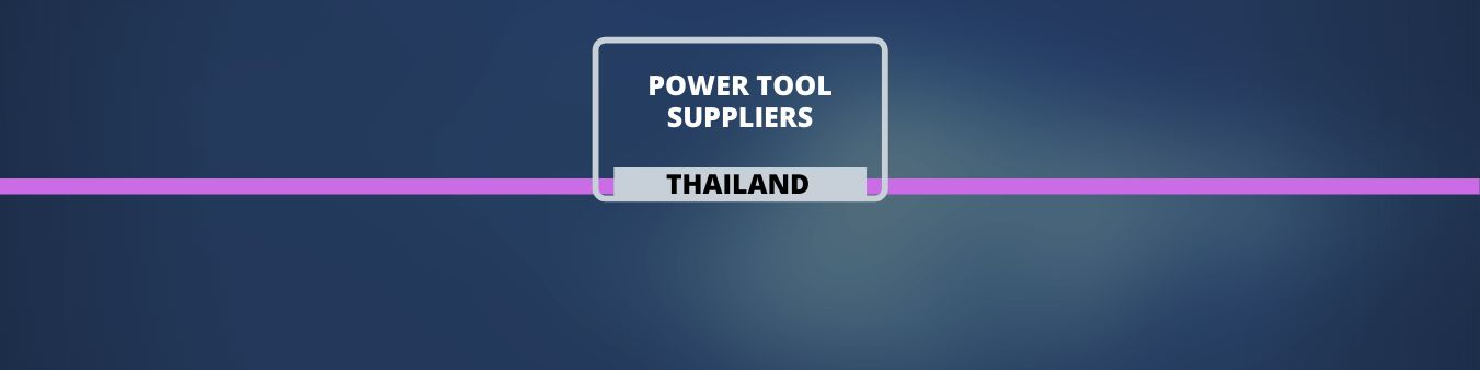 Power Tool suppliers in Thailand