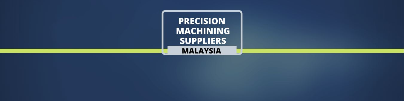 Precision Machining Service Providers in Malaysia
