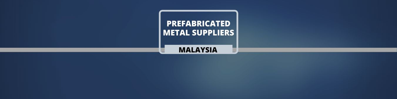 Prefabricated Metal suppliers in Malaysia