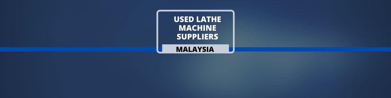 Used Lathe Machine Suppliers in Malaysia