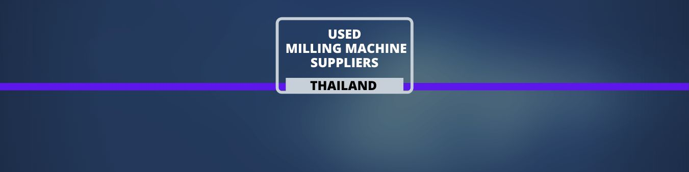 Used Milling Machine Suppliers in Thailand
